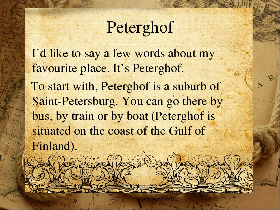 Peterghof I'd like to say a few words about my favourite place. It's Petergho...