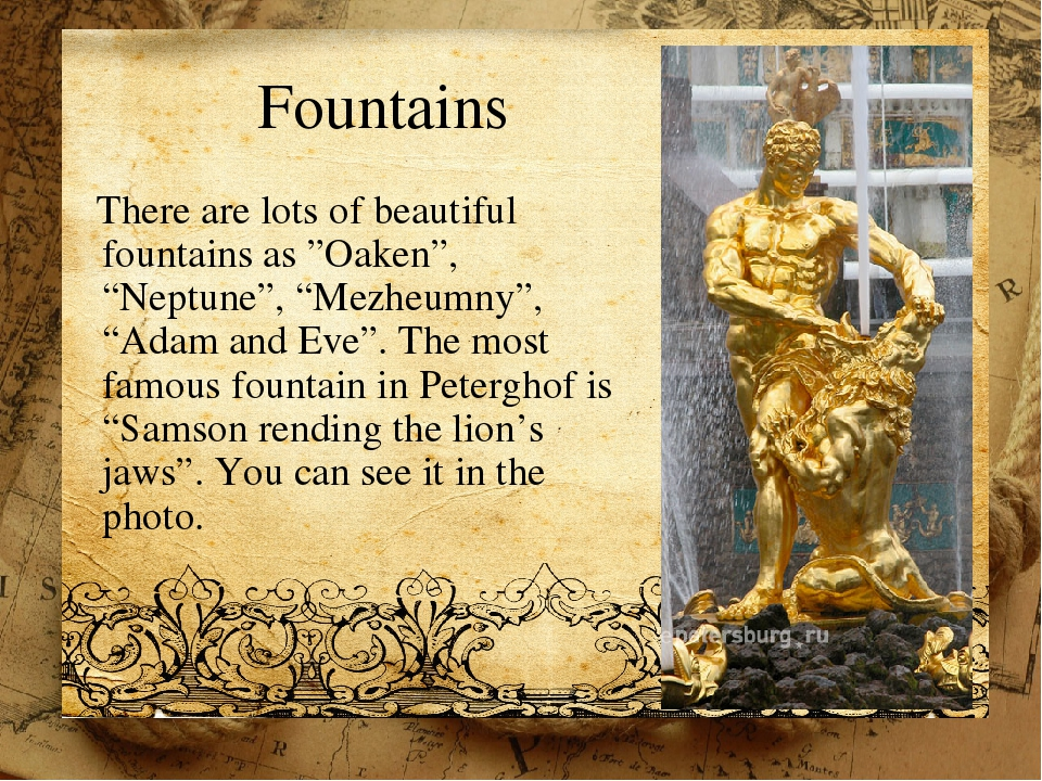 "Fountains There are lots of beautiful fountains as ""Oaken"", ""Neptune"", ""Mezhe..."