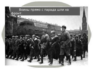 Воины прямо с парада шли на фронт.