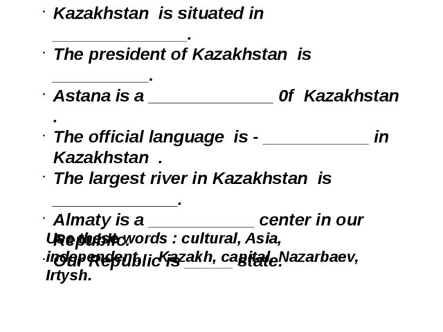 Kazakhstan is situated in ______________. The president of Kazakhstan is ____...
