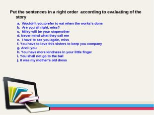 Put the sentences in a right order according to evaluating of the story a. Wo