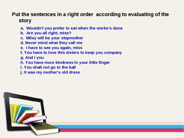 Put the sentences in a right order according to evaluating of the story a. Wo...