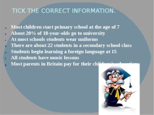 TICK THE CORRECT INFORMATION. Most children start primary school at the age o
