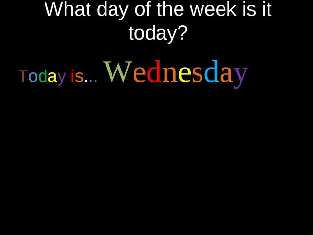 What day of the week is it today? Today is... Wednesday