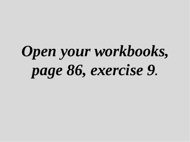 Open your workbooks, page 86, exercise 9.