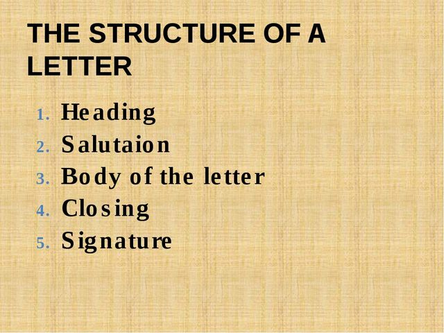 Heading Salutaion Body of the letter Closing Signature THE STRUCTURE OF A LET...