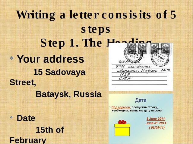 Writing a letter consisits of 5 steps Step 1. The Heading Your address 15 Sad...