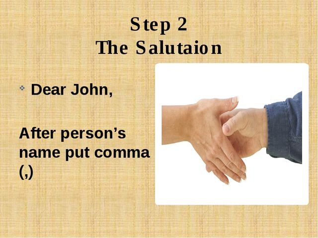 Step 2 The Salutaion Dear John, After person's name put comma (,)