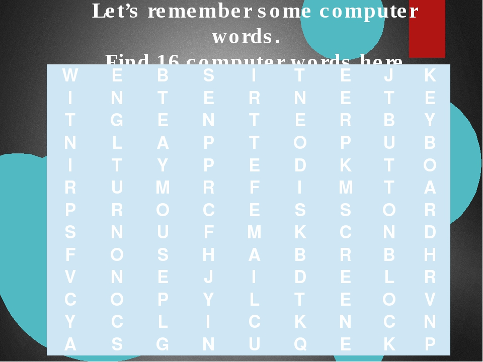 Let's remember some computer words. Find 16 computer words here. W E B S I T...