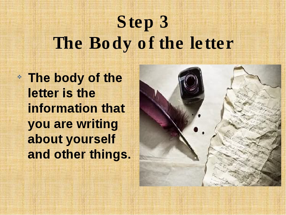 Step 3 The Body of the letter The body of the letter is the information that...