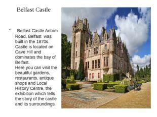 Belfast Castle Belfast Castle Antrim Road, Belfast was built in the 1870s. Ca