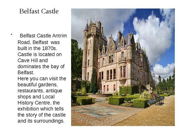 Belfast Castle Belfast Castle Antrim Road, Belfast was built in the 1870s. Ca...
