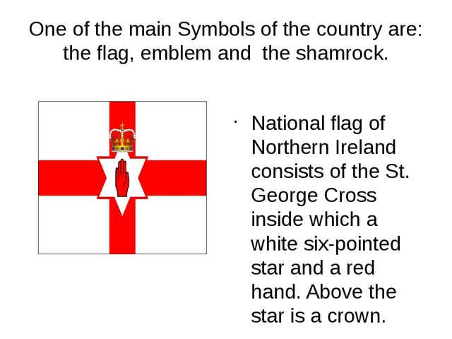 One of the main Symbols of the country are: the flag, emblem and the shamrock...