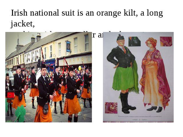 Irish national suit is an orange kilt, a long jacket, a shirt without a colla...