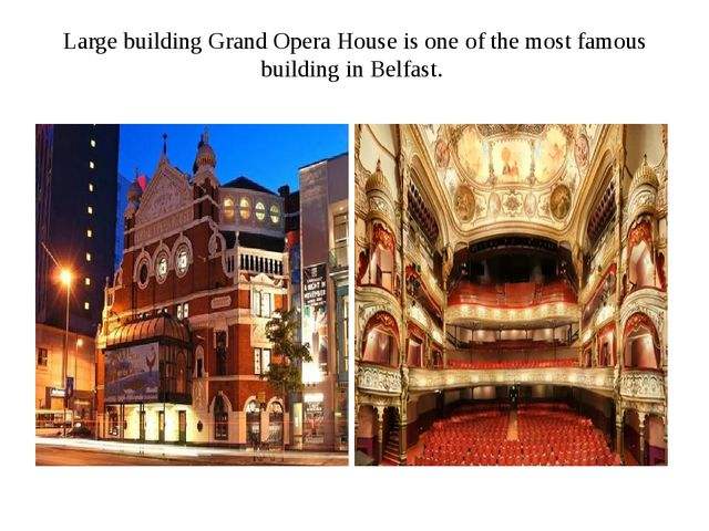 Large building Grand Opera House is one of the most famous building in Belfast.