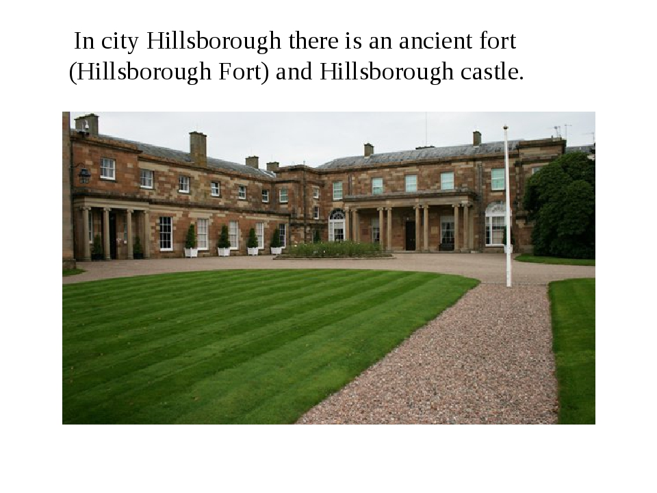 In city Hillsborough there is an ancient fort (Hillsborough Fort) and Hillsb...