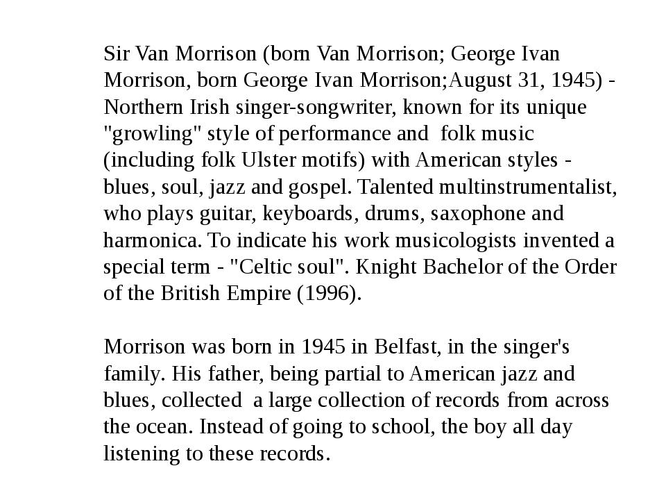 Sir Van Morrison (born Van Morrison; George Ivan Morrison, born George Ivan M...