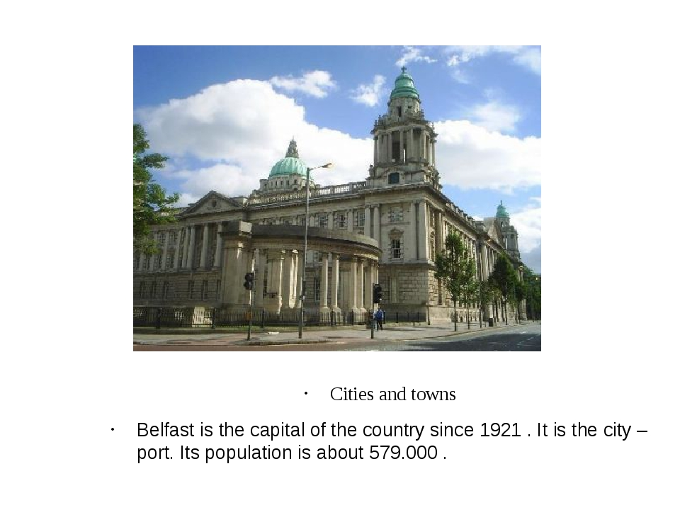 Cities and towns Belfast is the capital of the country since 1921 . It is th...