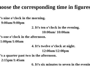 Choose the corresponding time in figures. 1. It's nine o'clock in the morning