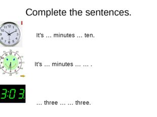 Complete the sentences. It's … minutes … ten. It's … minutes … … . … three …