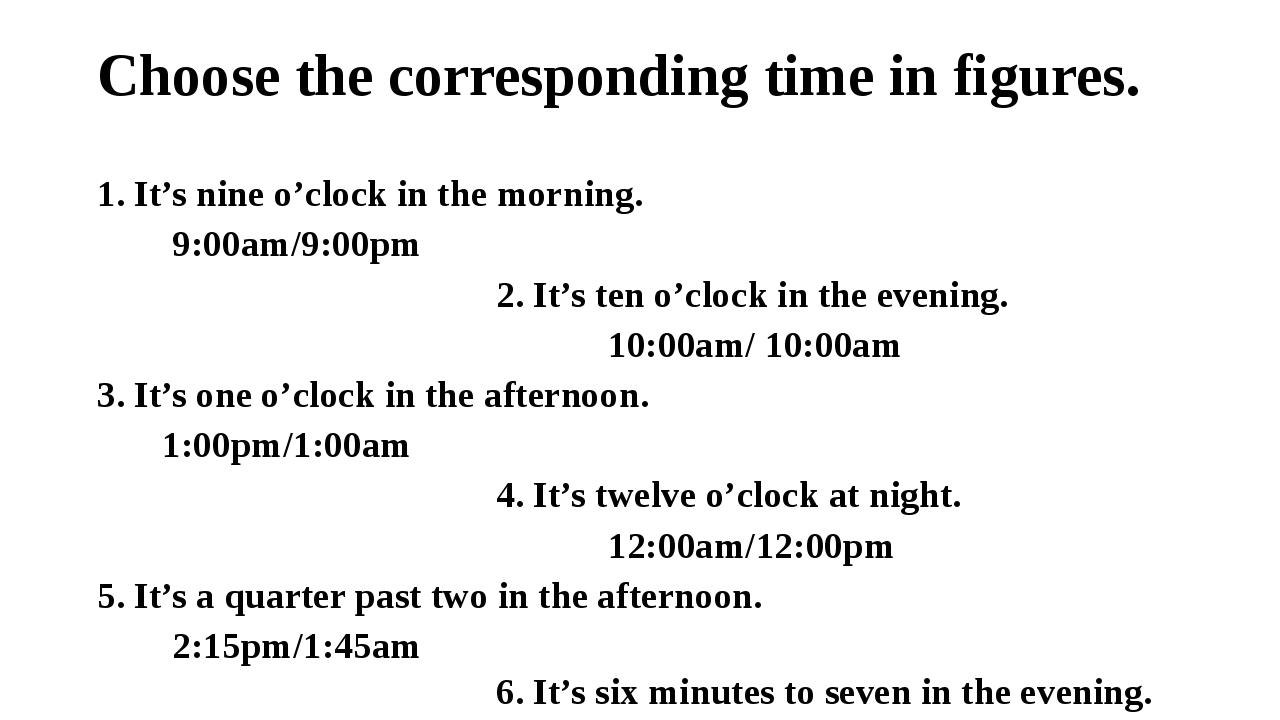 Choose the corresponding time in figures. 1. It's nine o'clock in the morning...