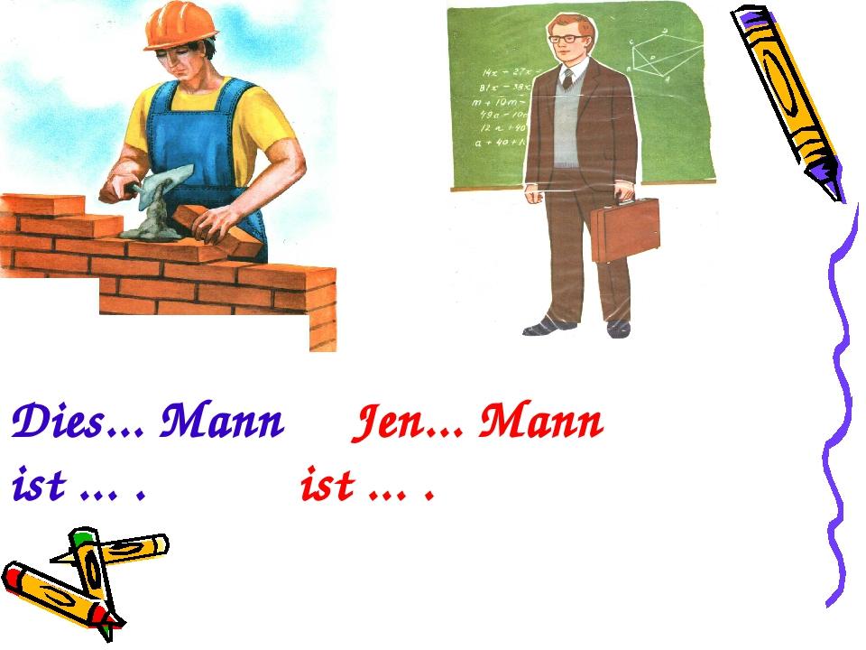 Dies... Mann Jen... Mann ist ... . ist ... .