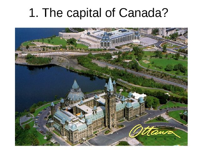 1. The capital of Canada?