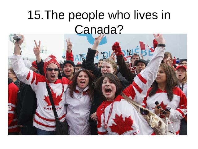 15.The people who lives in Canada?