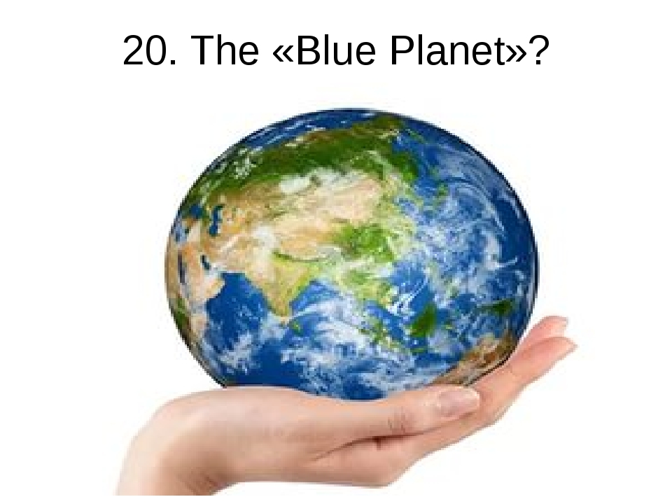 20. The «Blue Planet»?