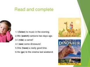 Read and complete 1.I (listen) to music in the evening. 2.We (watch) cartoons