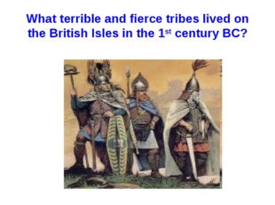 What terrible and fierce tribes lived on the British Isles in the 1st century