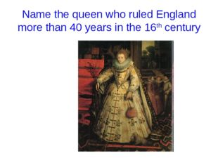 Name the queen who ruled England more than 40 years in the 16th century