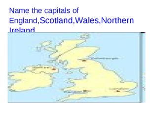 Name the capitals of England,Scotland,Wales,Northern Ireland