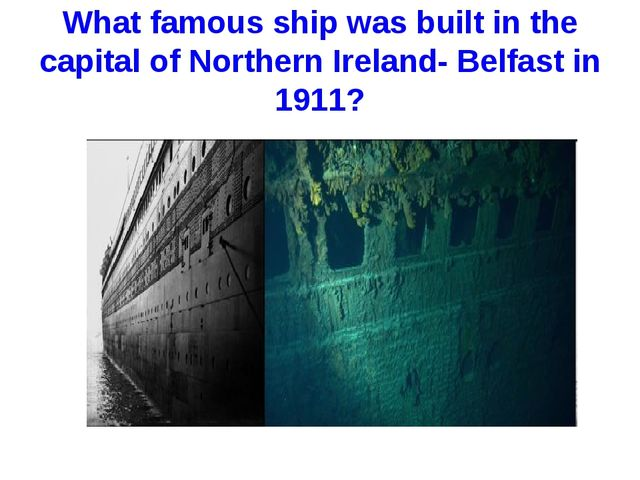 What famous ship was built in the capital of Northern Ireland- Belfast in 1911?