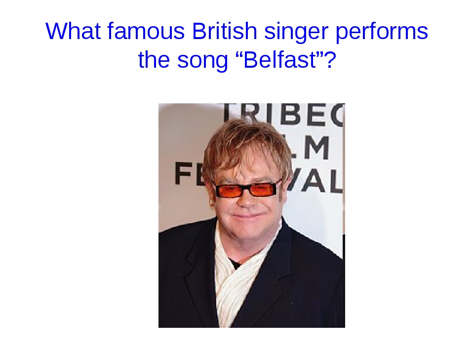 "What famous British singer performs the song ""Belfast""?"