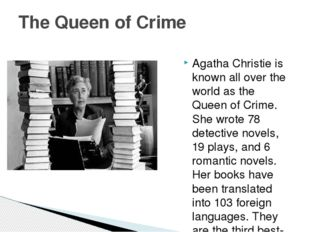 Agatha Christie is known all over the world as the Queen of Crime. She wrote
