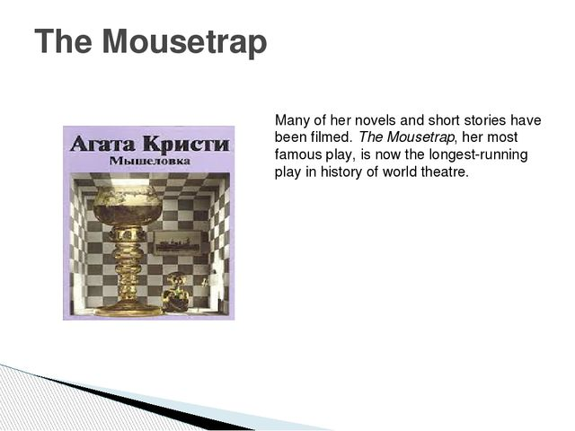 The Mousetrap Many of her novels and short stories have been filmed. The Mous...