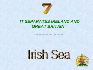 IT SEPARATES IRELAND AND GREAT BRITAIN _ _ _ _ _ _ _ _