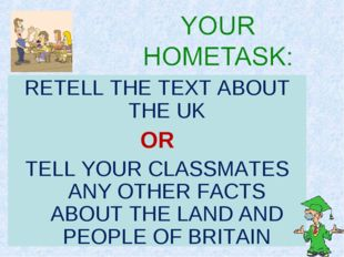 RETELL THE TEXT ABOUT THE UK OR TELL YOUR CLASSMATES ANY OTHER FACTS ABOUT TH