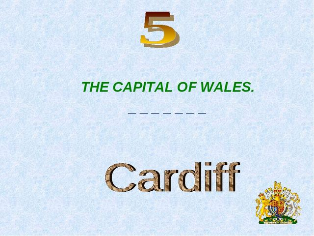 THE CAPITAL OF WALES. _ _ _ _ _ _ _