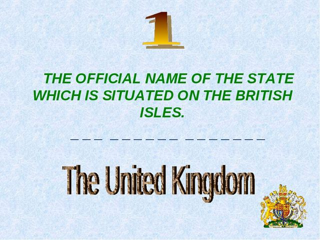 THE OFFICIAL NAME OF THE STATE WHICH IS SITUATED ON THE BRITISH ISLES. _ _ _...