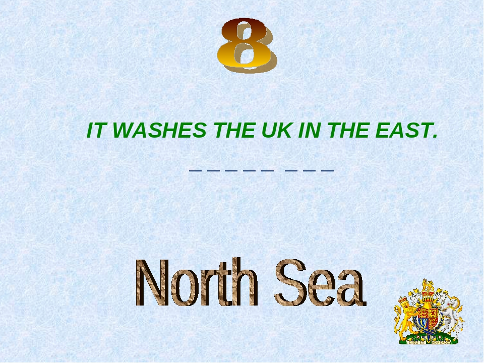 IT WASHES THE UK IN THE EAST. _ _ _ _ _ _ _ _