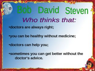 doctors are always right; you can be healthy without medicine; doctors can h