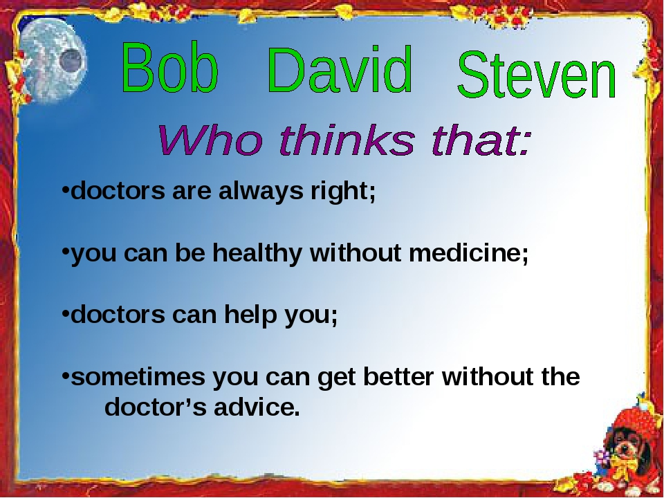 doctors are always right; you can be healthy without medicine; doctors can h...
