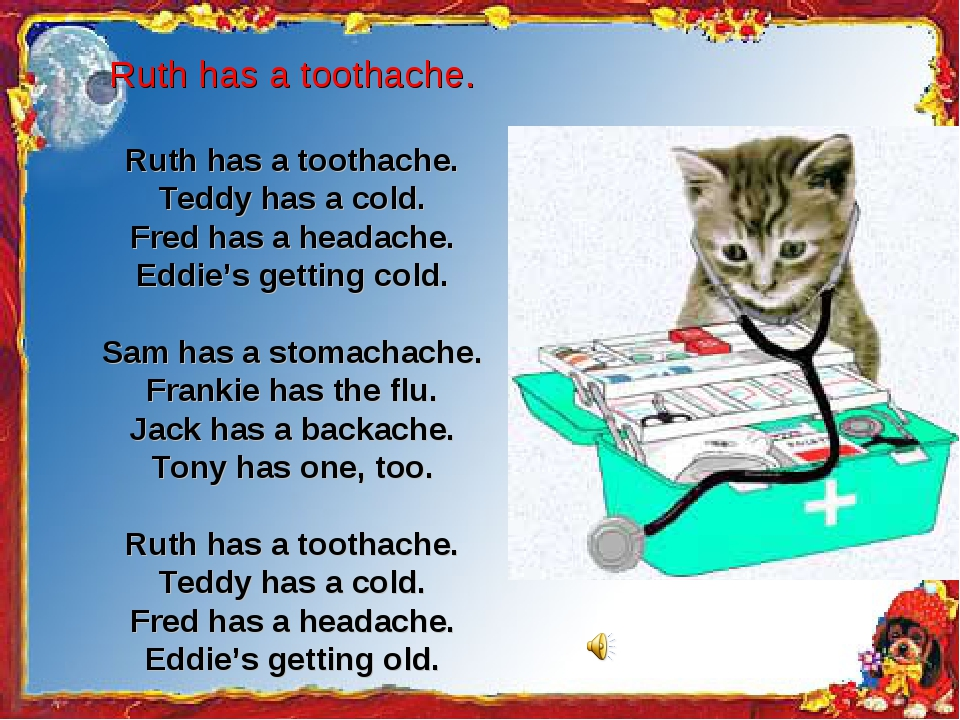 Ruth has a toothache. Ruth has a toothache. Teddy has a cold. Fred has a head...