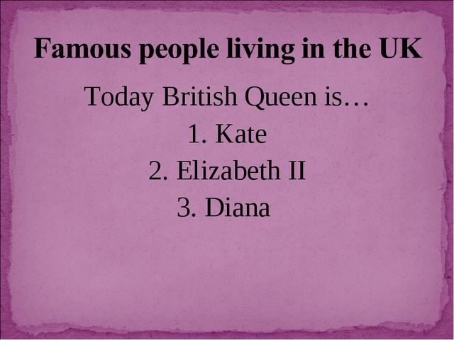 Today British Queen is… 1. Kate 2. Elizabeth II 3. Diana