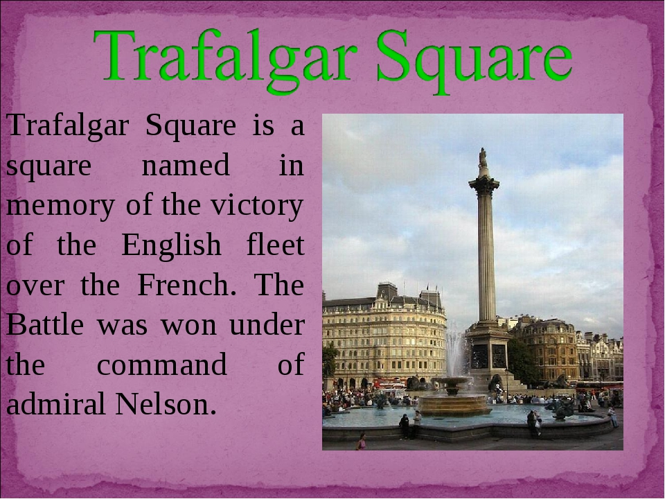 Trafalgar Square is a square named in memory of the victory of the English fl...