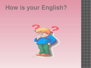 How is your English?
