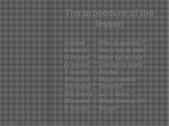 "The procedure of the lesson I round "" Who is quickly?"" II round "" Hurry up to..."
