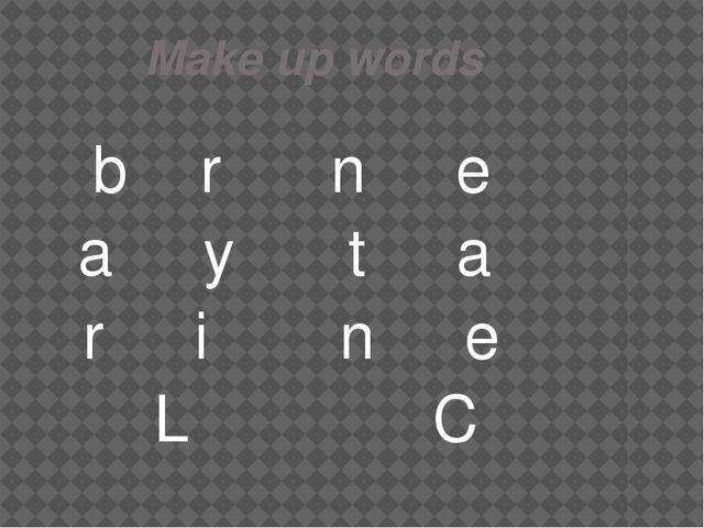 Make up words b r a y r i L n e t a n e C